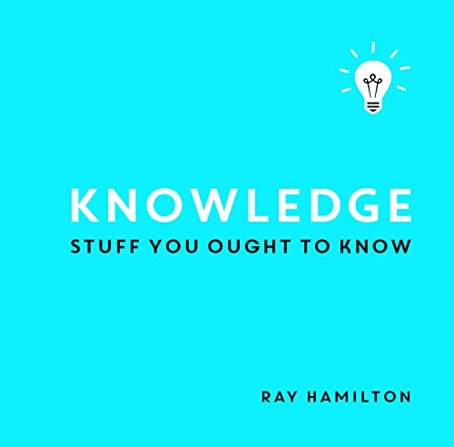 Knowledge: Stuff You Ought to Know by Ray Hamilton