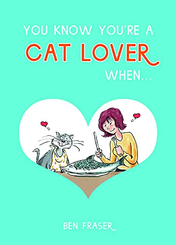 You Know You're a Cat Lover When... By Ben Fraser