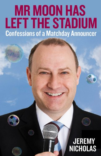 Mr Moon Has Left the Stadium: Confessions of a Matchday Announcer by Jeremy Nicholas