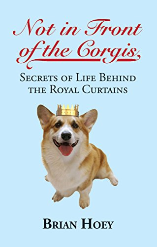 Not in Front of the Corgis By Brian Hoey