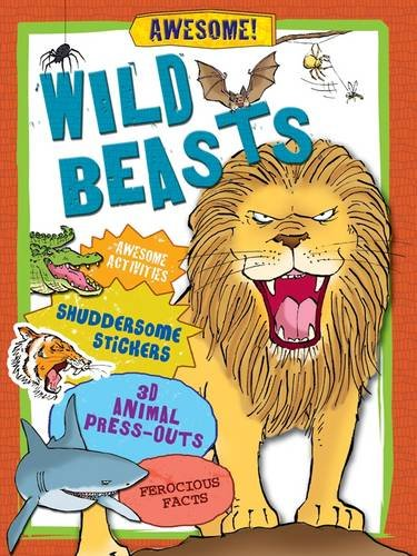 Wild Beasts: Awesome Activities, Shuddersome Stickers, Monstrous Press-outs, Ferocious Facts by Anita Ganeri