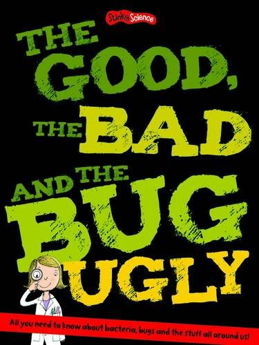 The Good, the Bad and the Bug Ugly: Sticker and Activity (Stinky Science) Edited by Taglines Creative Ltd