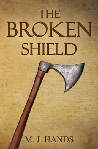 The Broken Shield by M. J. Hands
