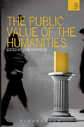The Public Value of the Humanities (The WISH List) By Edited by Jonathan Bate (Professor of Shakespeare and Renaissance Literature, University of Oxford, UK)