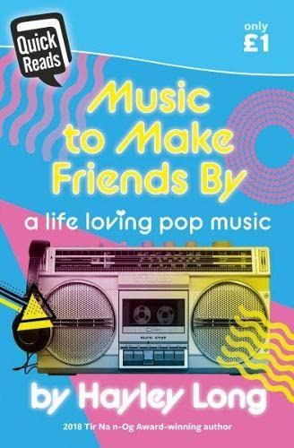 Quick Reads: Music to Make Friends by - A Life Loving Pop Music By Hayley Long
