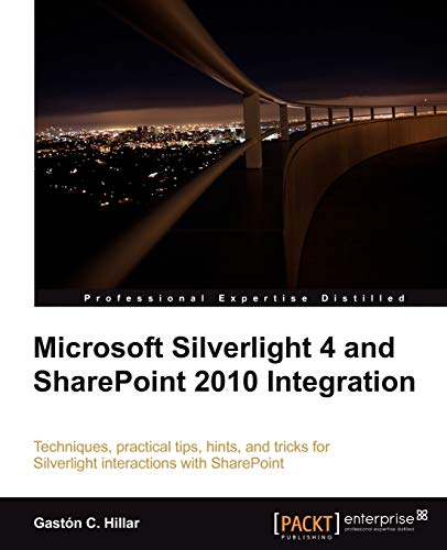 Microsoft Silverlight 4 and SharePoint 2010 Integration By Gaston C. Hillar