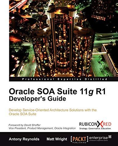Oracle SOA Suite 11g R1 Developer's Guide By Antony Reynolds