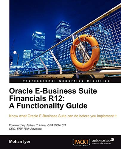 Oracle E-Business Suite Financials R12: A Functionality Guide By Mohan Iyer