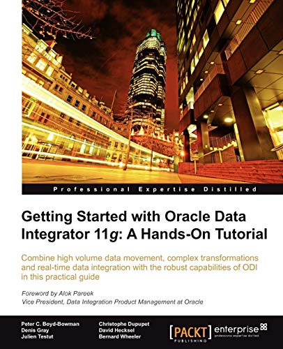 Getting Started with Oracle Data Integrator 11g: A Hands-On Tutorial By David Hecksel