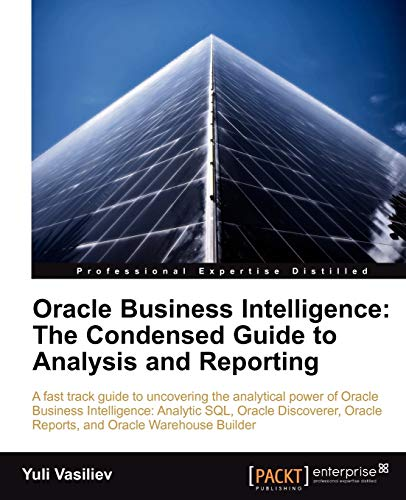 Oracle Business Intelligence : The Condensed Guide to Analysis and Reporting By Yuli Vasiliev