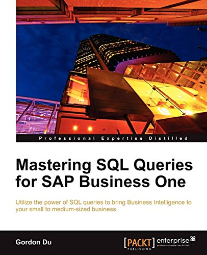 Mastering SQL Queries for SAP Business One By Gordon Du