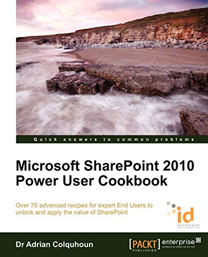 Microsoft SharePoint 2010 Power User Cookbook: SharePoint Applied By Adrian Colquhoun