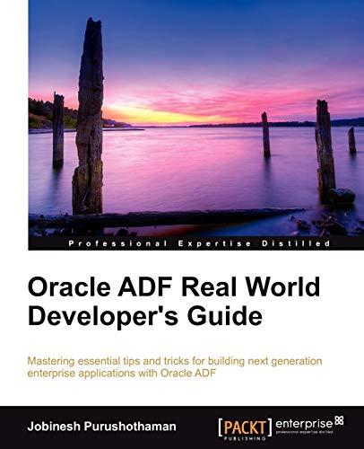 Oracle ADF Real World Developer's Guide By Jobinesh Purushothaman