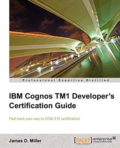 IBM Cognos TM1 Developer's Certification guide By James D. Miller