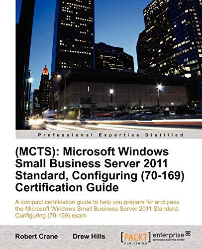 (MCTS): Microsoft Windows Small Business Server 2011 Standard, Configuring (70-169) Certification Guide By Drew Hills, (MCITP MCSE DCNE SBSC BEngTech (Elec)