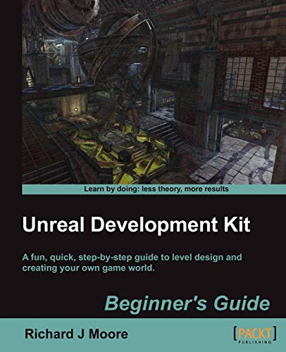 Unreal Development Kit Beginner's Guide By Richard Moore