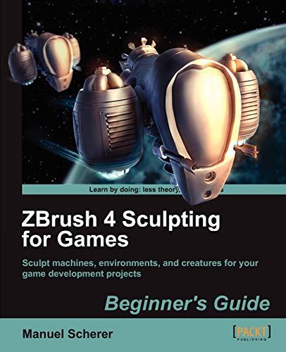 ZBrush 4 Sculpting for Games: Beginner's Guide By Manuel Scherer