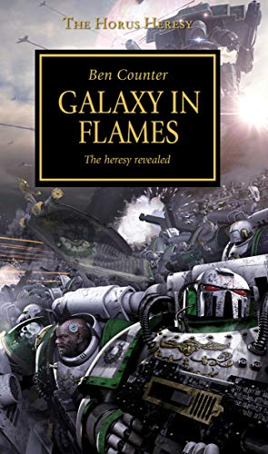 Horus Heresy - Galaxy in Flames By Ben Counter
