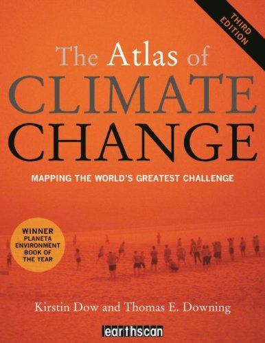 The Atlas of Climate Change: Mapping the World's Greatest Challenge (The Earthscan Atlas) By Professor Kirstin Dow