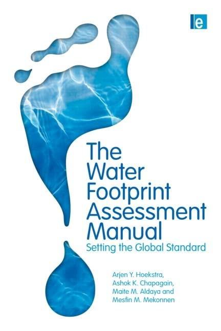 The Water Footprint Assessment Manual: Setting the Global Standard By Ashok K. Chapagain