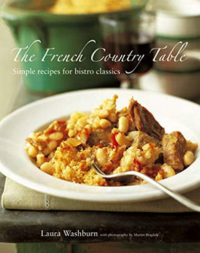 The French Country Table: Simple Recipes for Bistro Classics by Laura Washburn