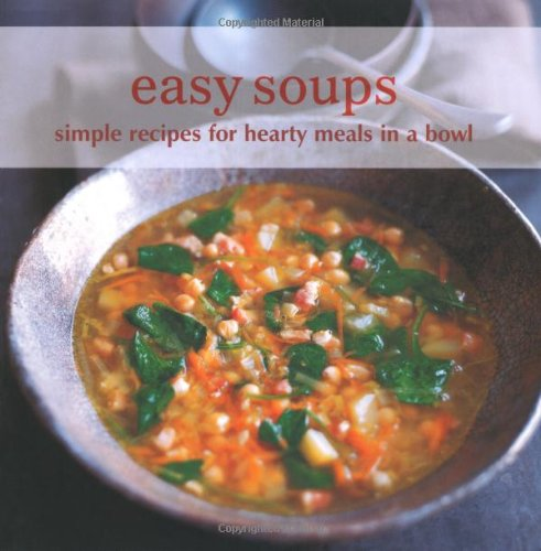 Easy Soups: Simple Recipes for Hearty Meals in a Bowl by