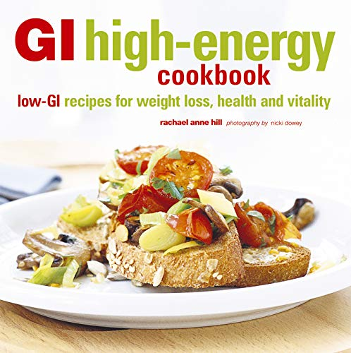 GI High-energy Cookbook: Low-GI Recipes for Weight Loss, Health and Vitality by Rachael Anne Hill