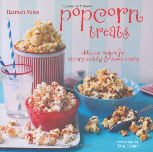 Popcorn Treats: Delicious Recipes for Savoury Snacks and Sweet Treats by Hannah Miles