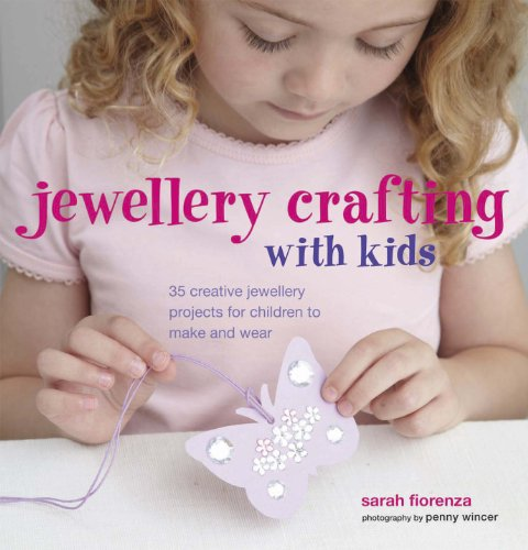 Jewellery Crafting with Kids By Sarah Fiorenza