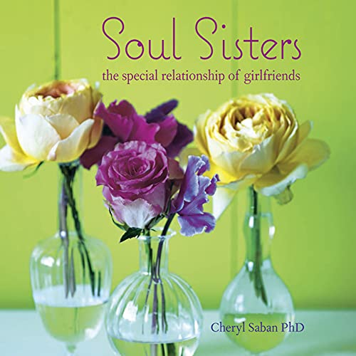 Soul Sisters: The special relationship of girlfriends By Cheryl Saban