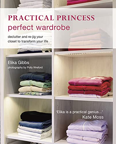 Practical Princess Perfect Wardrobe By Elika Gibbs