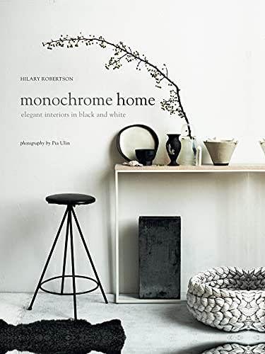 Monochrome Home - Elegant interiors in black and white By Hilary Robertson