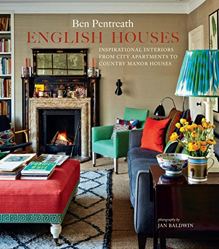 English Houses: Inspirational Interiors from City Apartments to Country Manor Houses By Ben Pentreath