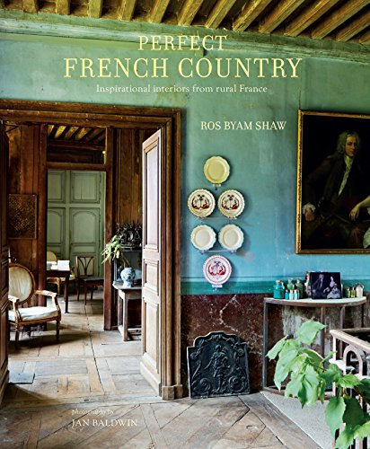 Perfect French Country: Inspirational interiors from rural France By Ros Byam Shaw