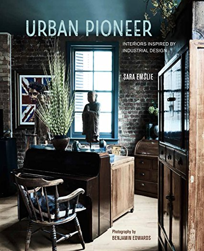 Urban Pioneer: Interiors inspired by industrial design By Sara Emslie