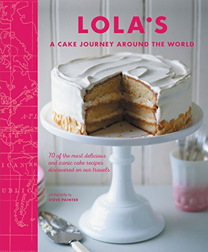 LOLA'S: A Cake Journey Around the World By Lola's Bakers