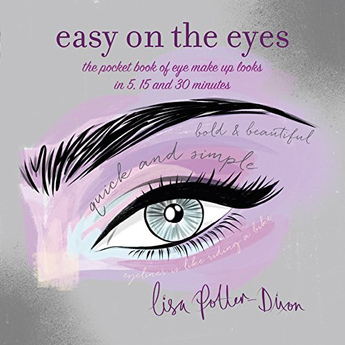 Easy on the Eyes: The pocket book of eye make-up looks in 5, 15 and 30 minutes By Lisa Potter-Dixon