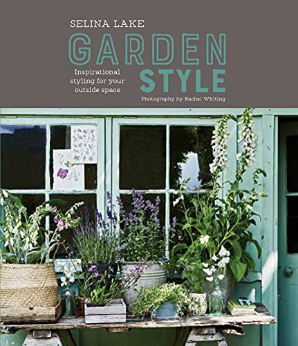 Selina Lake: Garden Style: Inspirational Styling for your Outside Space By Selina Lake