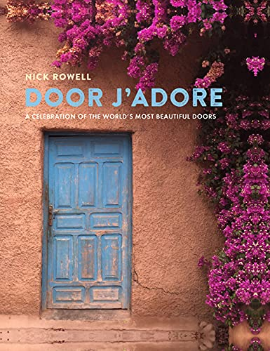 Door J'Adore: A celebration of the world's most beautiful doors By Nick Rowell