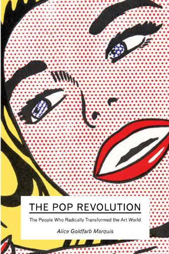 The Pop Revolution: The People Who Radically Transformed the Art World by Alice Goldfarb Marquis