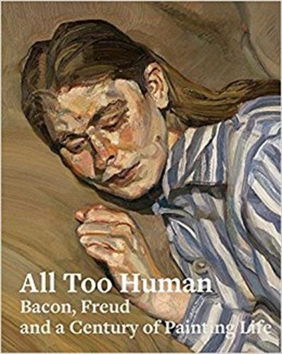 All Too Human: Bacon, Freud and a Century of Painting Life By Elena Crippa