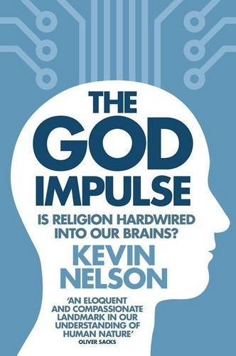 The God Impulse: Is Religion Hardwired into the Brain? by Kevin Nelson