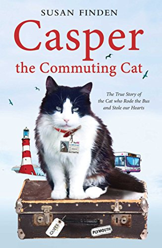 Casper the Commuting Cat: The True Story of the Cat who Rode the Bus and Stole our Hearts By Susan Finden