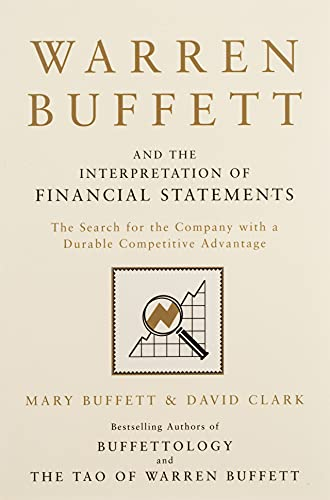 Warren Buffett and the Interpretation of Financial Statements: The Search for the Company with a Durable Competitive Advantage By David