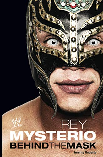 Rey Mysterio: Behind the Mask (WWE) By Rey Mysterio
