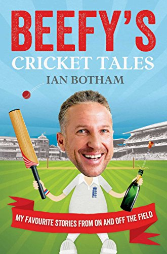 Beefy's Cricket Tales: My Favourite Stories from On and Off the Field By Ian Marsh
