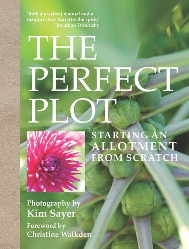 The Perfect Plot: Starting an Allotment from Scratch by Kim Sayer