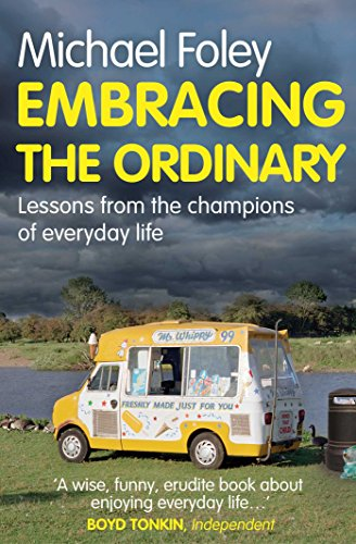 Embracing the Ordinary: Lessons From the Champions of Everyday Life by Michael Foley