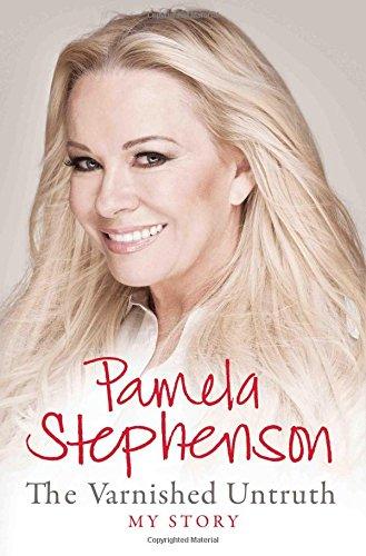 Pamela Stephenson the Varnished Untruth My Story By Pamela Stephenson