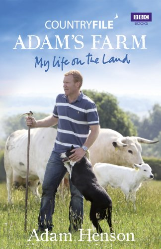 Countryfile/Adam's Farm: My Life on the Land By Adam Henson
